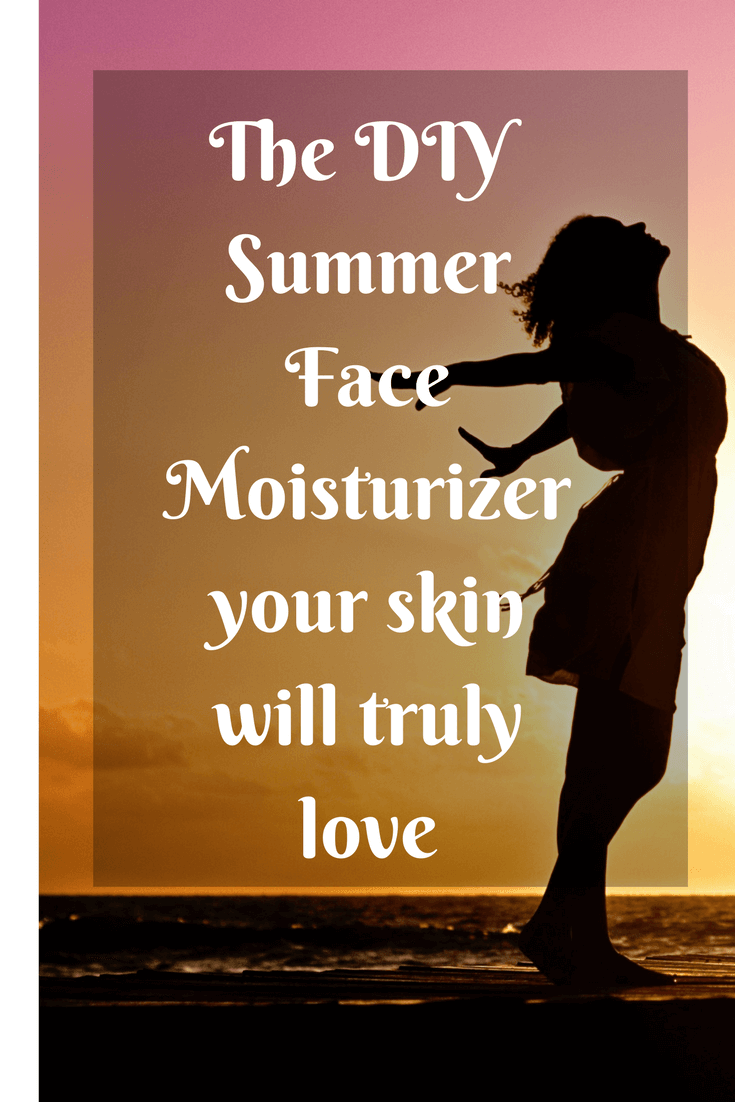 The DIY Summer Face Moisturizer your skin will truly love - Naturally in Italy